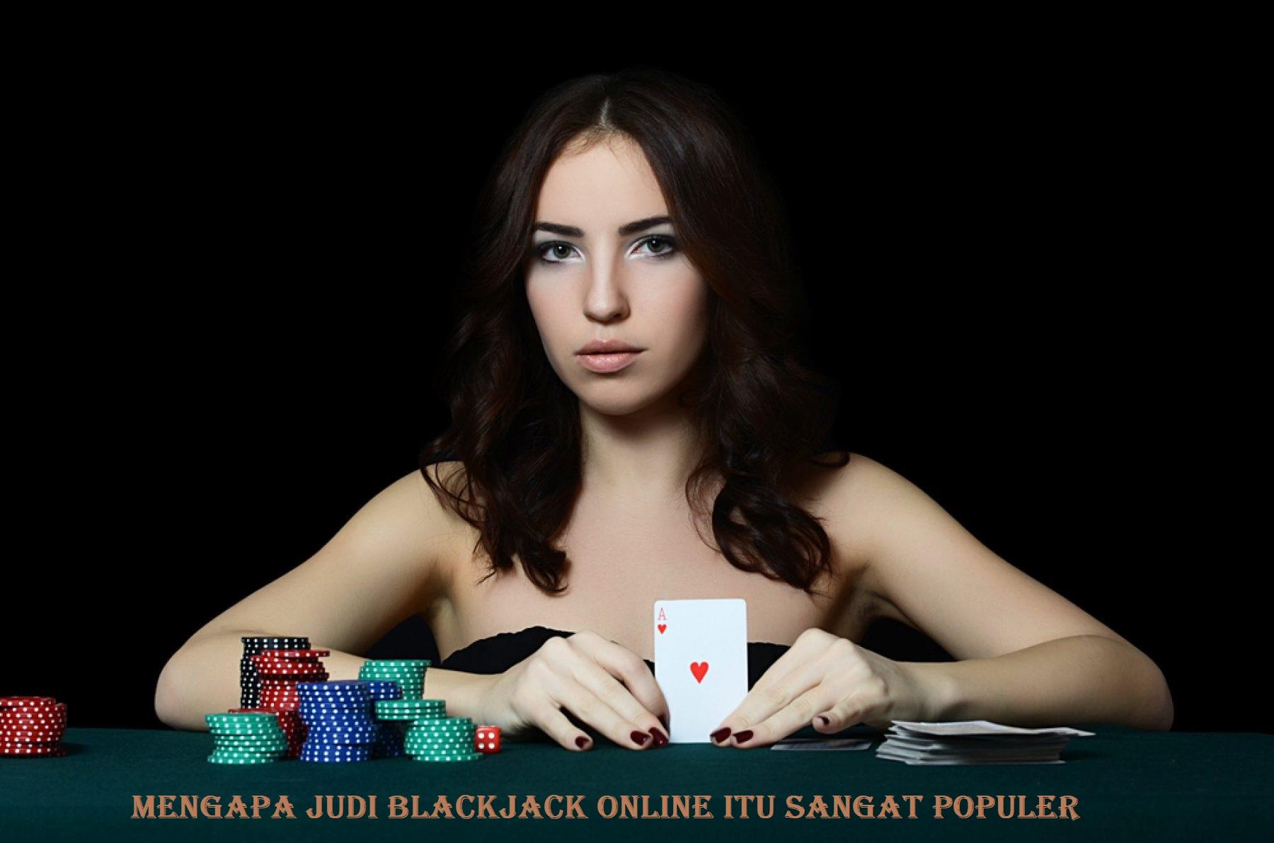 Mengapa Judi Blackjack Online Itu Sangat Populer