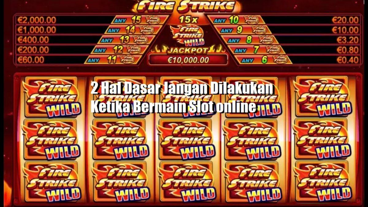 2 Hal Dasar Jangan Dilakukan Ketika Bermain Slot online